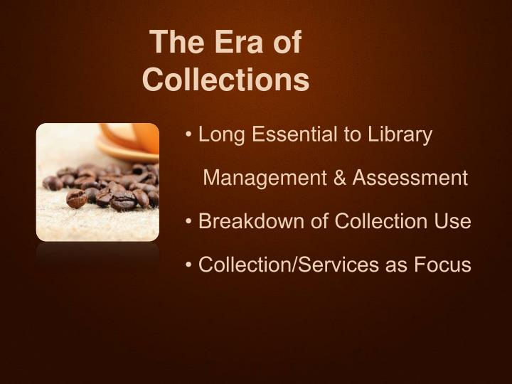 The Era of Collections