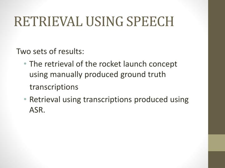 RETRIEVAL USING SPEECH