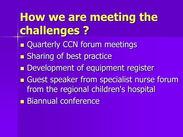 How we are meeting the challenges ?