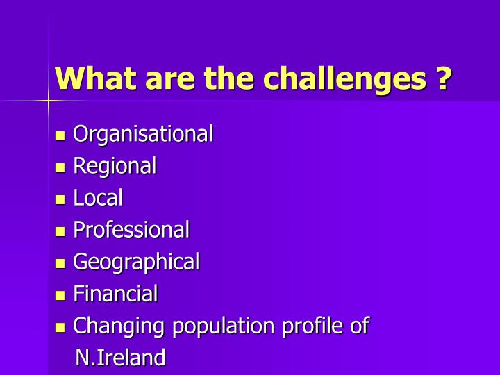 What are the challenges ?