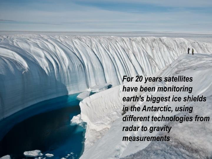 For 20 years satellites have been monitoring earth's biggest ice shields in the Antarctic, using different technologies from radar to gravity measurements