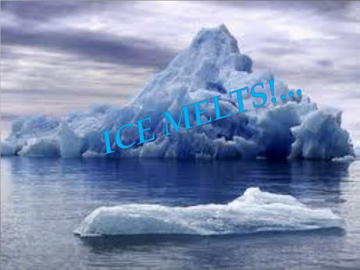 Ice melts!...