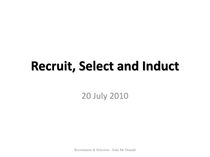 Recruit, Select and Induct