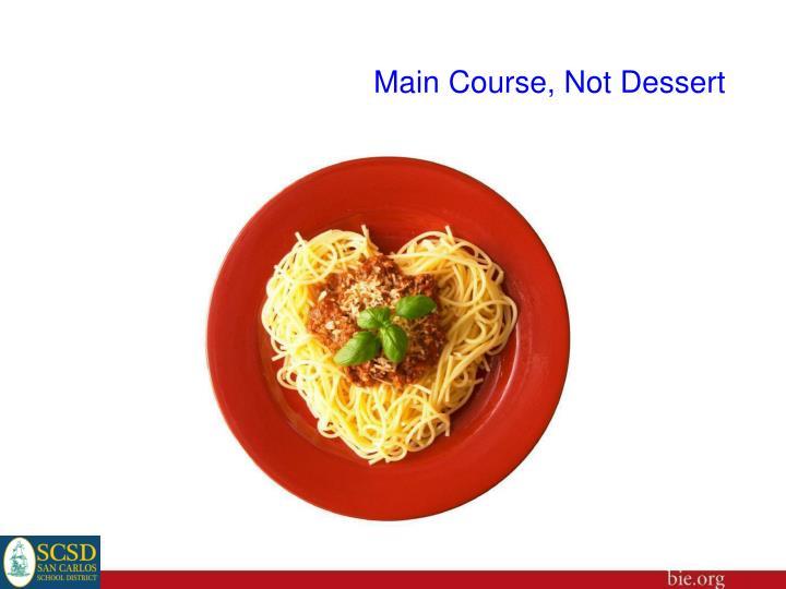 Main Course, Not Dessert