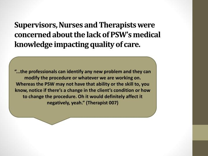 Supervisors, Nurses and Therapists were concerned about the lack of PSW's medical knowledge impacting quality of