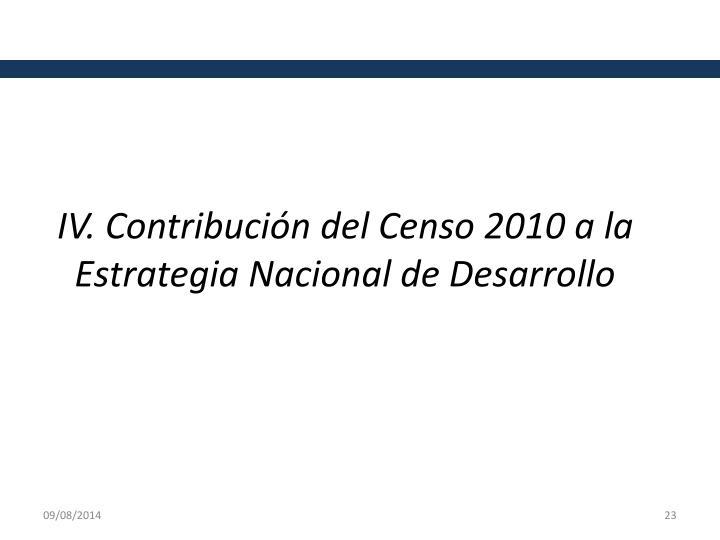 IV. Contribución del Censo 2010 a la Estrategia Nacional de Desarrollo