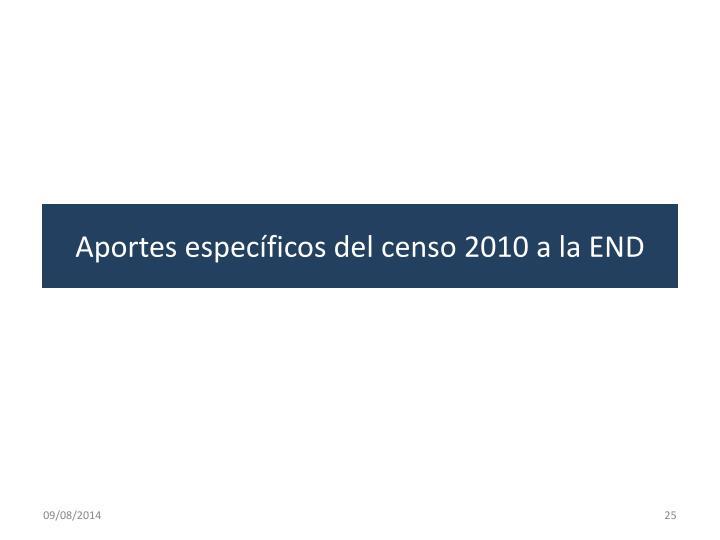 Aportes específicos del censo 2010 a la END