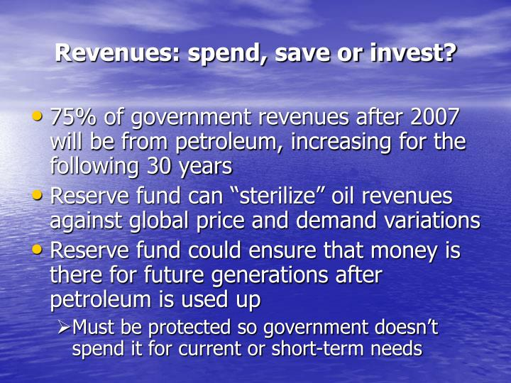 Revenues: spend, save or invest?
