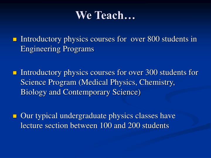 We Teach…