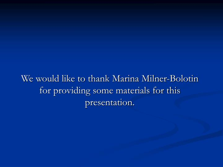 We would like to thank Marina Milner-Bolotin for providing some materials for this presentation.