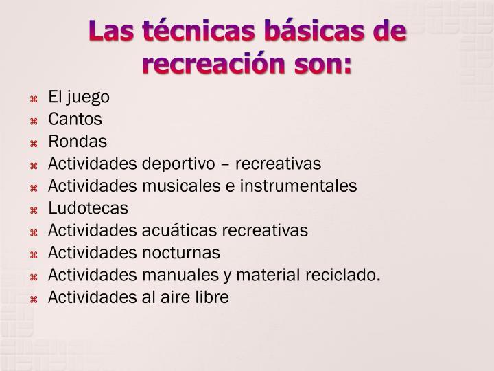 Las técnicas básicas de recreación son: