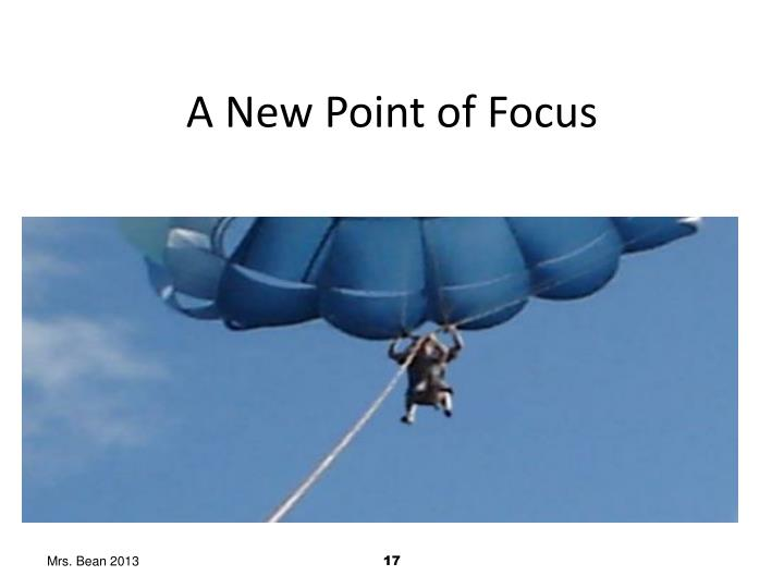 A New Point of Focus