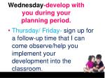 wednesday develop with you during your planning period