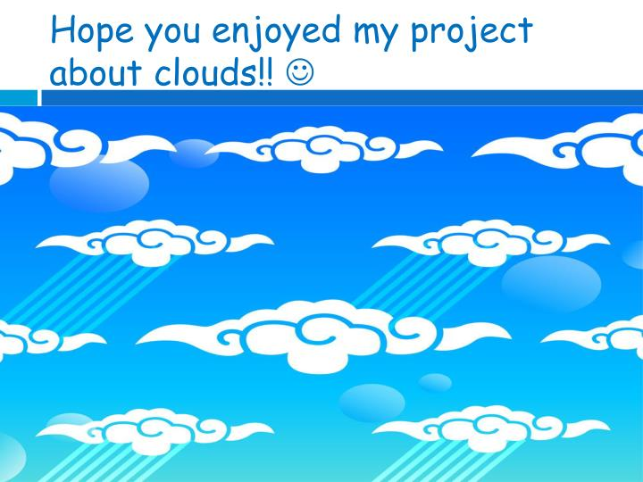 Hope you enjoyed my project about clouds!!