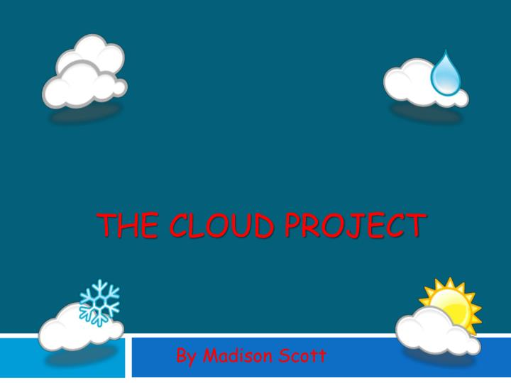 The cloud project