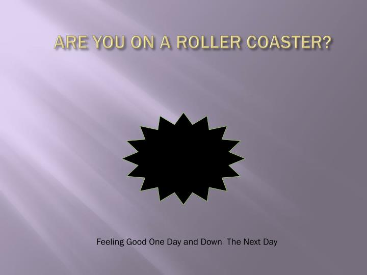 Are you on a roller coaster