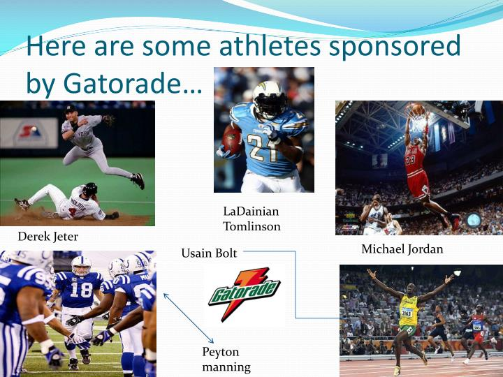 Here are some athletes sponsored by Gatorade…