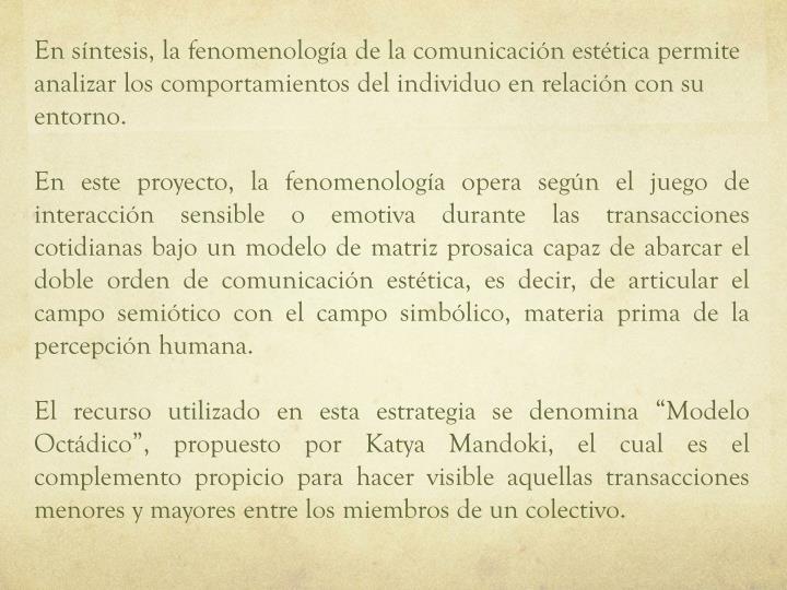 En síntesis, la fenomenología de la comunicación estética permite analizar los comportamientos