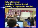 kulvinder johal northbury junior school barking dagenham london