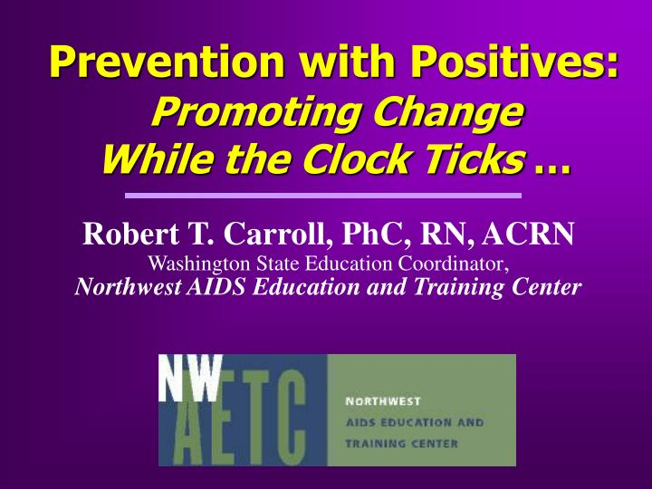 Prevention with positives promoting change while the clock ticks
