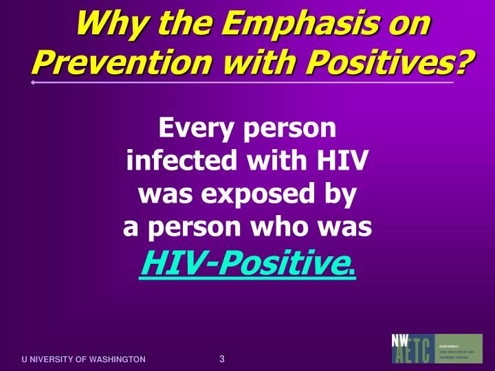 Why the emphasis on prevention with positives