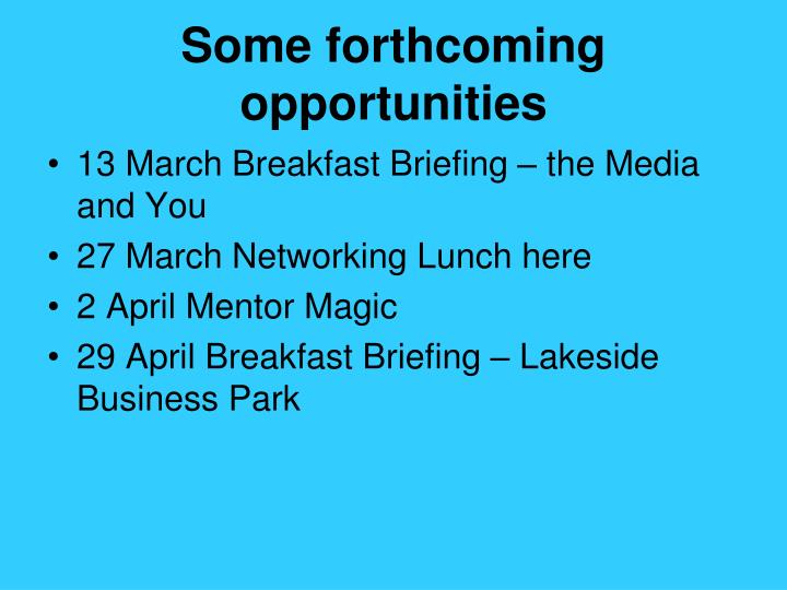 Some forthcoming opportunities