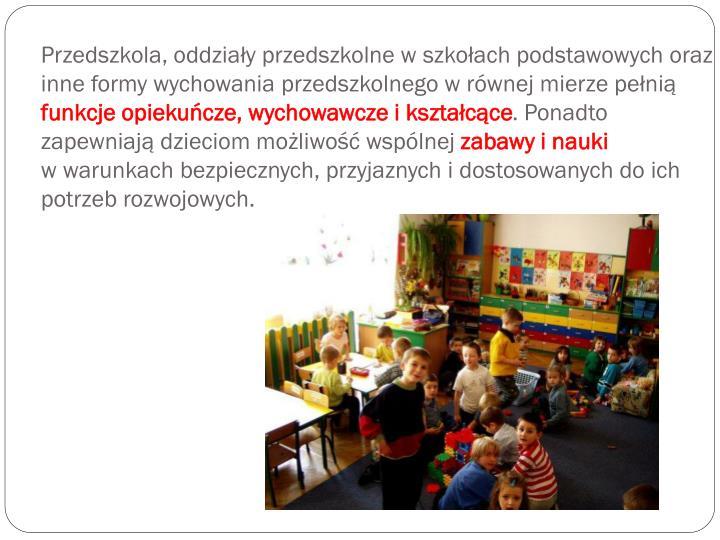 Przedszkola, oddziały przedszkolne w szkołach podstawowych oraz inne formy wychowania przedszkolnego w równej mierze pełnią