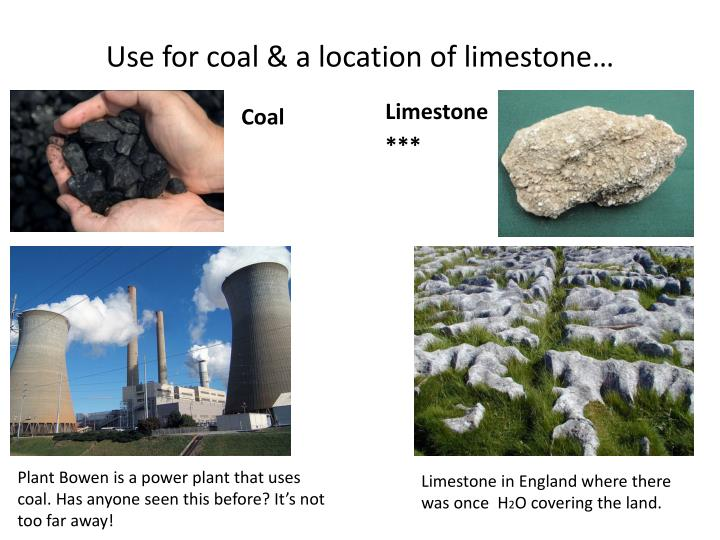Use for coal & a location of limestone…