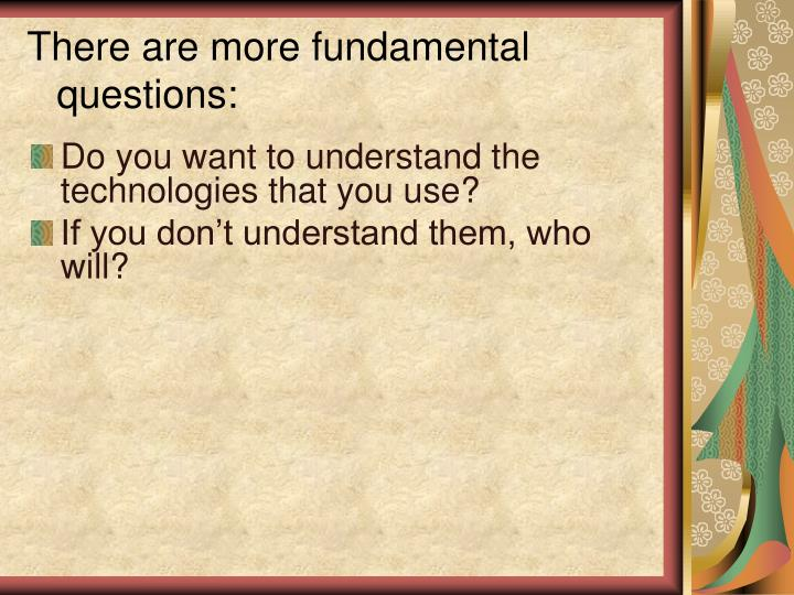 There are more fundamental questions: