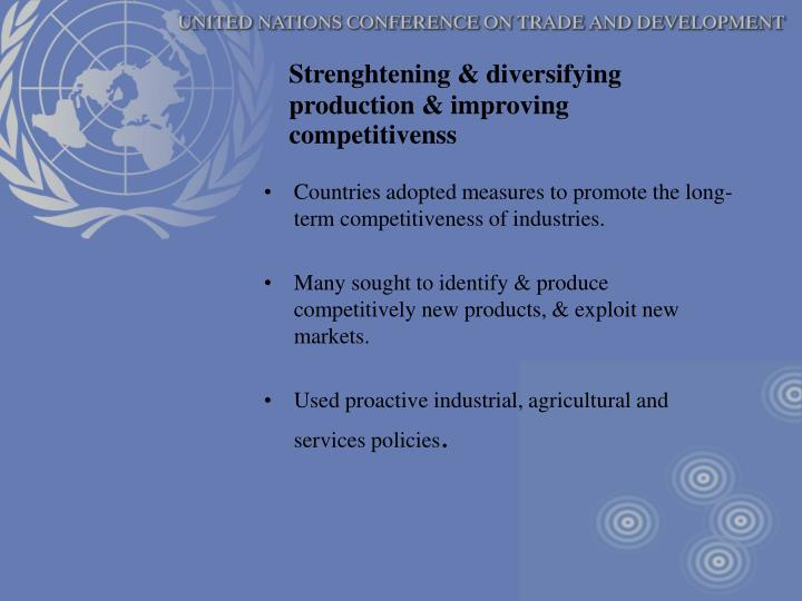 Strenghtening & diversifying production & improving competitivenss