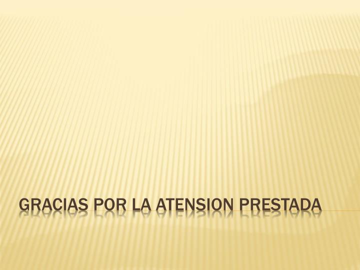 GRACIAS POR LA ATENSION PRESTADA