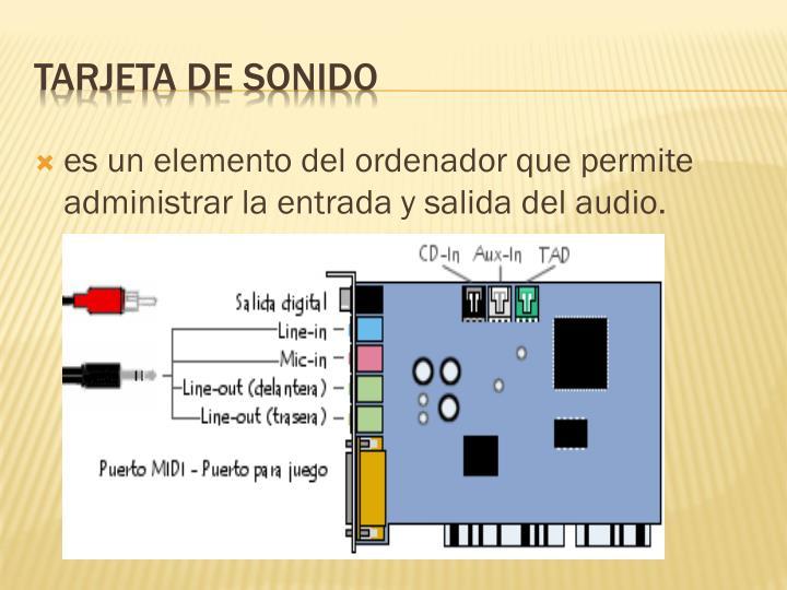 es un elemento del ordenador que permite administrar la entrada y salida del audio.