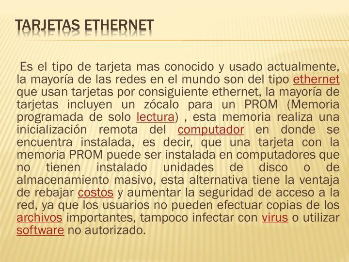 Es el tipo de tarjeta mas conocido y usado actualmente, la mayoría de las redes en el mundo son del tipo