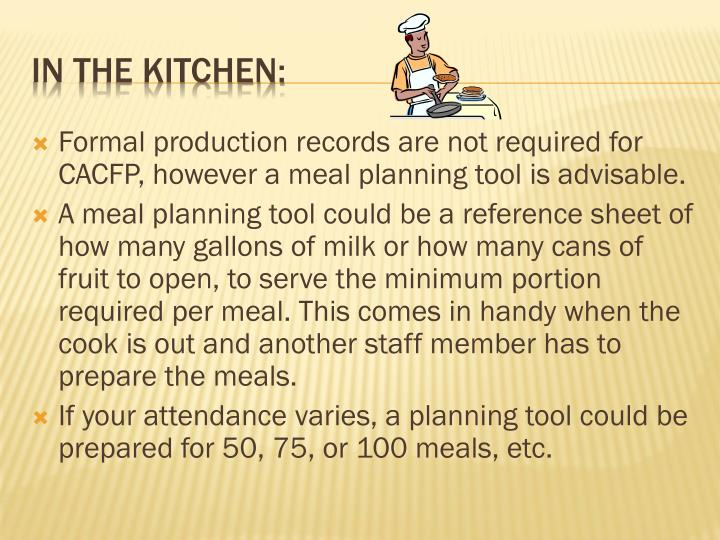 Formal production records are not required for CACFP, however a meal planning tool is advisable.