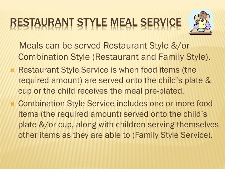 Meals can be served Restaurant Style &/or Combination Style (Restaurant and Family Style).