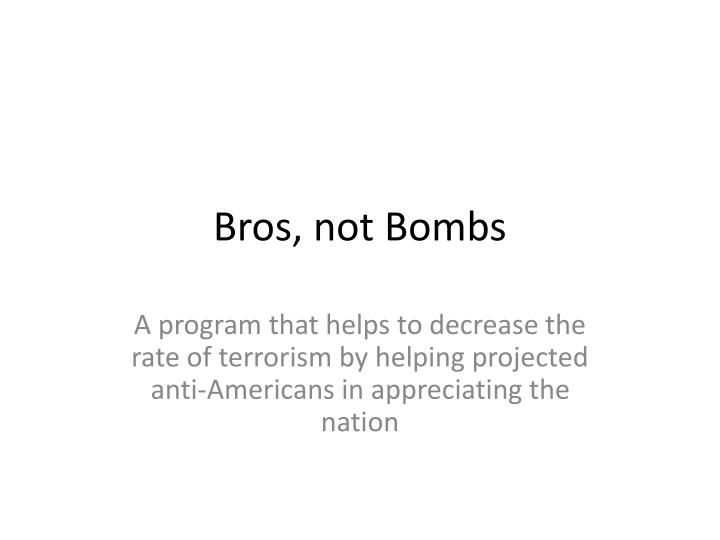 bros not bombs
