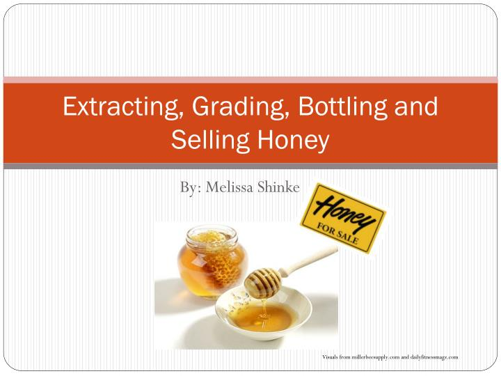 Extracting grading bottling and selling honey