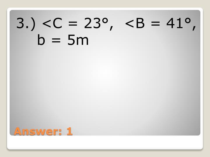 3.) <C = 23°,  <B = 41°,  b = 5m