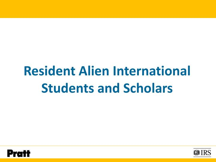 Resident alien international students and scholars
