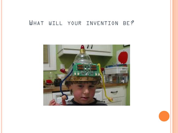 What will your invention be?