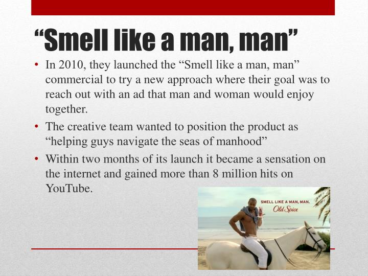 "In 2010, they launched the ""Smell like a man, man"" commercial"