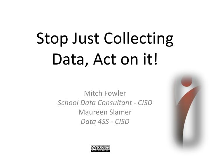 Stop just collecting data act on it