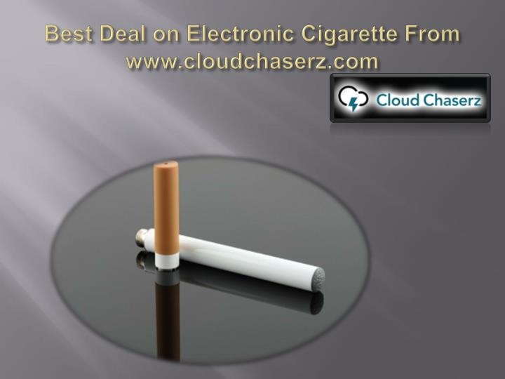 Best deal on electronic cigarette from www cloudchaserz com