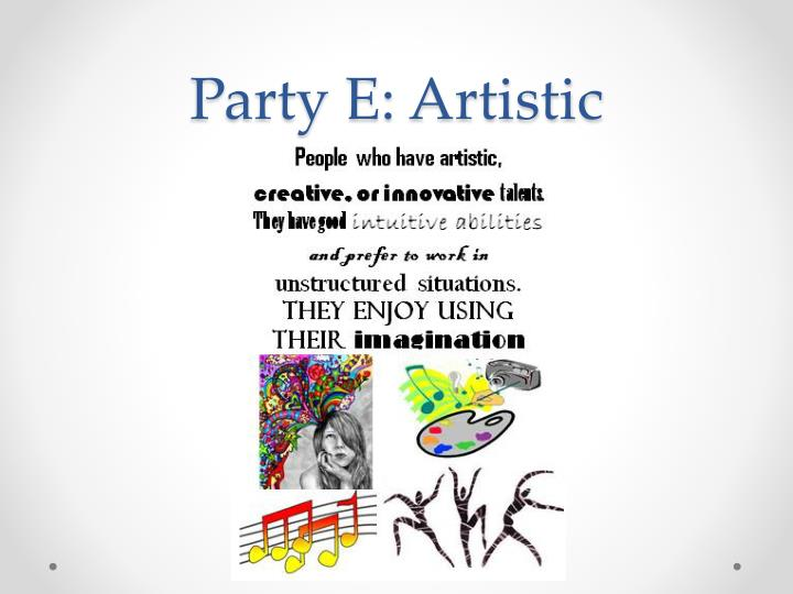 Party E: Artistic