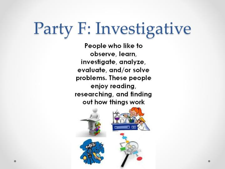 Party F: Investigative