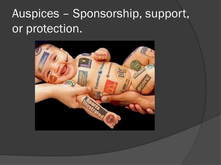 Auspices – Sponsorship, support, or protection.