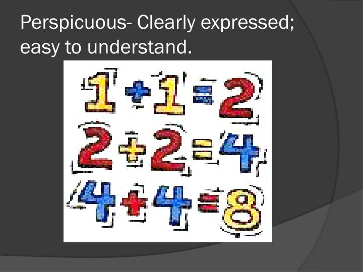 Perspicuous- Clearly expressed; easy to understand.