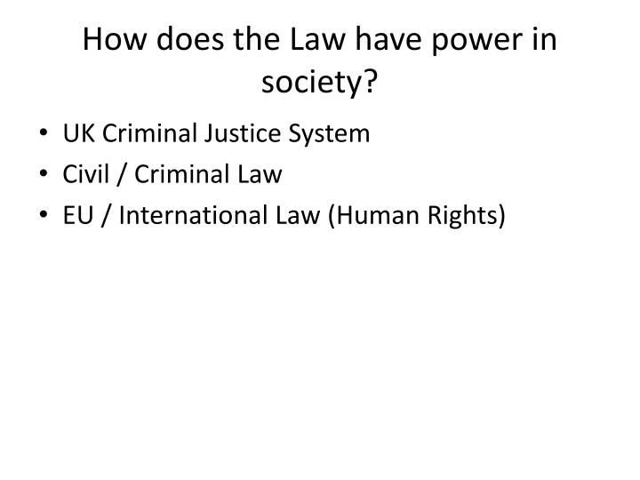 How does the Law have power in society?