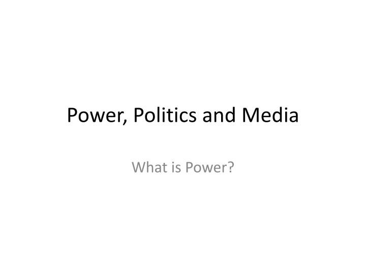 Power politics and media