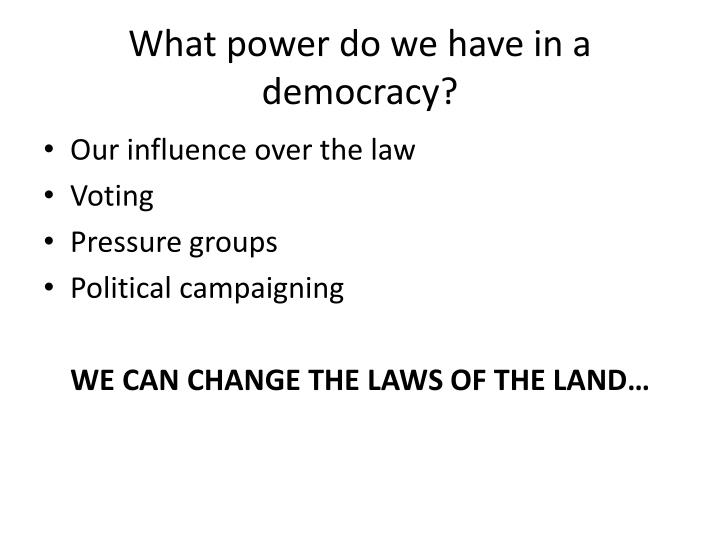 What power do we have in a democracy?